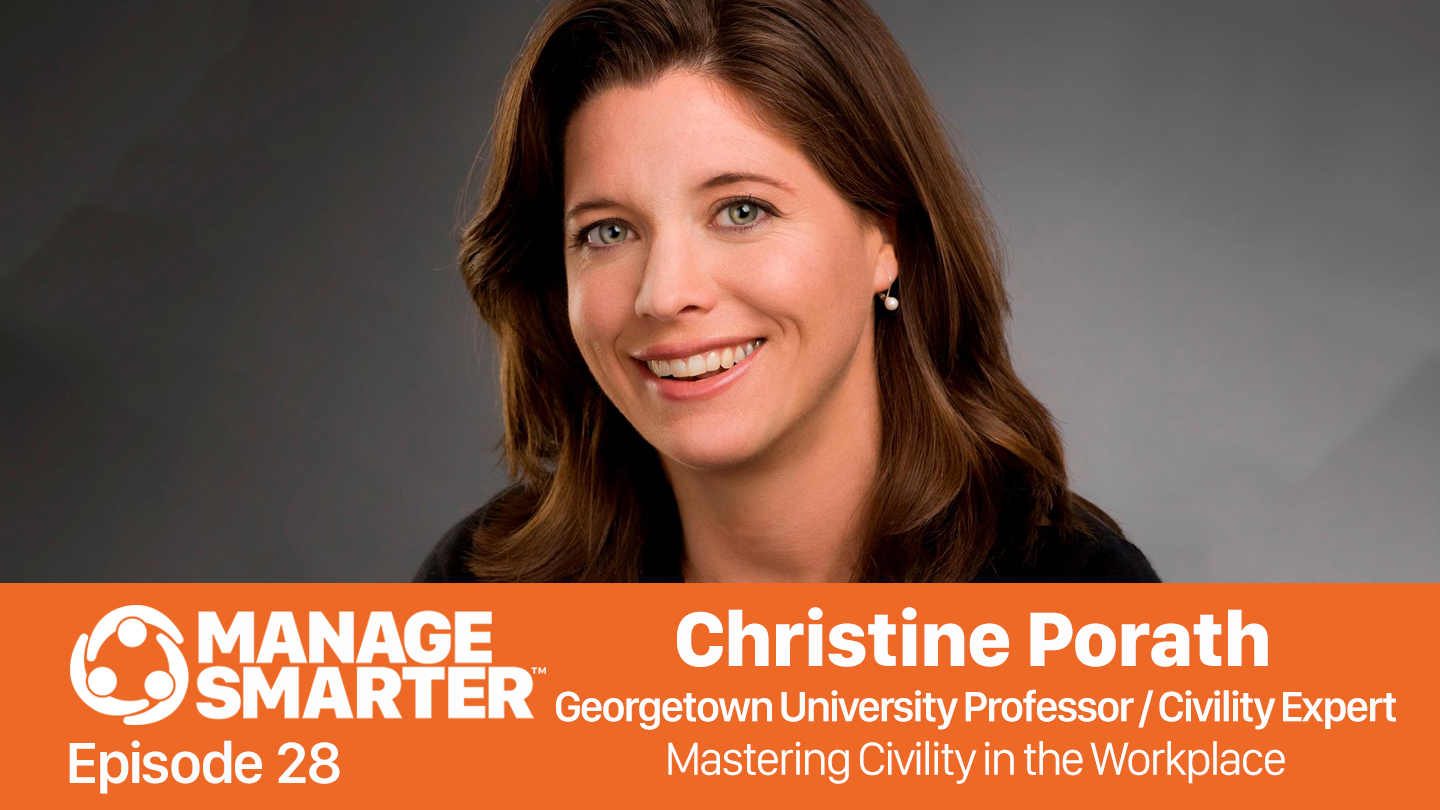 Manage Smarter 28 – Christine Porath: Mastering Civility in Your Workplace