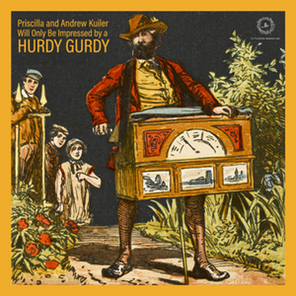Priscilla and Andrew Kuiler Will Only Be Impressed By a Hurdy-Gurdy