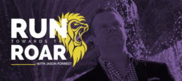 Run Towards The Roar with Jason Forrest