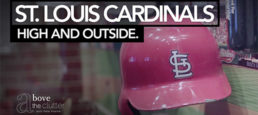 Above The Clutter with Pete Krainik Ep 4- St. Louis Cardinals: High and Outside
