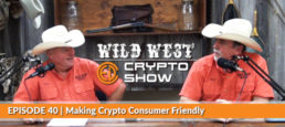 Wild West Crypto Show Episode #40 | Making Crypto Consumer Friendly