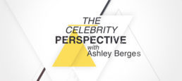 The Celebrity Perspective with Ashley Berges