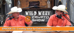 Wild West Crypto Show EP #53 | Creating Value for Entrepreneurs