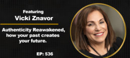 Authenticity Reawakened, How Your Past Creates Your Future with Vicki Znavor