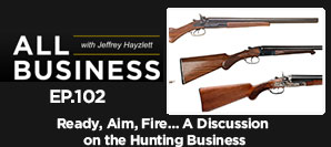 AB 102: Ready. Aim. Fire.   A Discussion On The Hunting Business