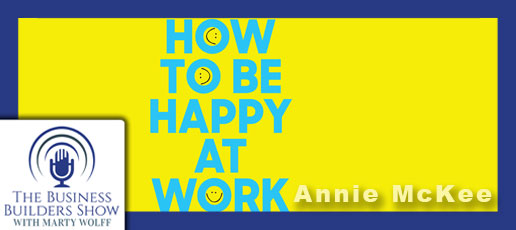 Annie McKee Shows Us How to Be Happy At Work