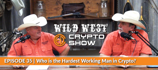 Wild West Crypto Show Episode #35 | Who is the Hardest Working Man in Crypto?